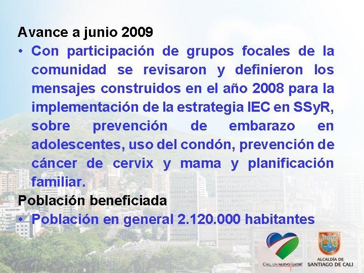 Avance a junio 2009 • Con participación de grupos focales de la comunidad se