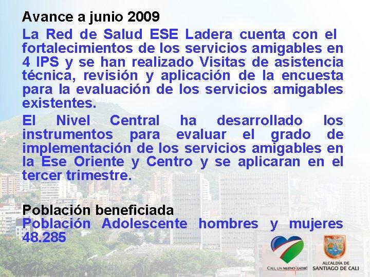Avance a junio 2009 La Red de Salud ESE Ladera cuenta con el fortalecimientos