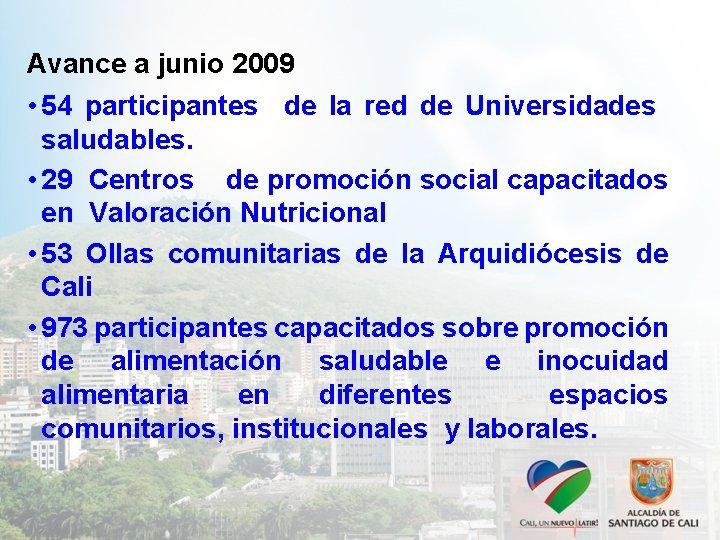 Avance a junio 2009 • 54 participantes de la red de Universidades saludables. •