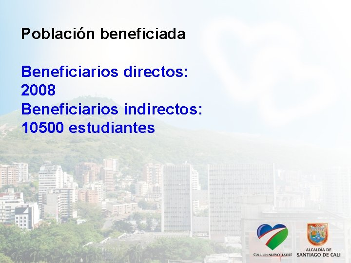 Población beneficiada Beneficiarios directos: 2008 Beneficiarios indirectos: 10500 estudiantes