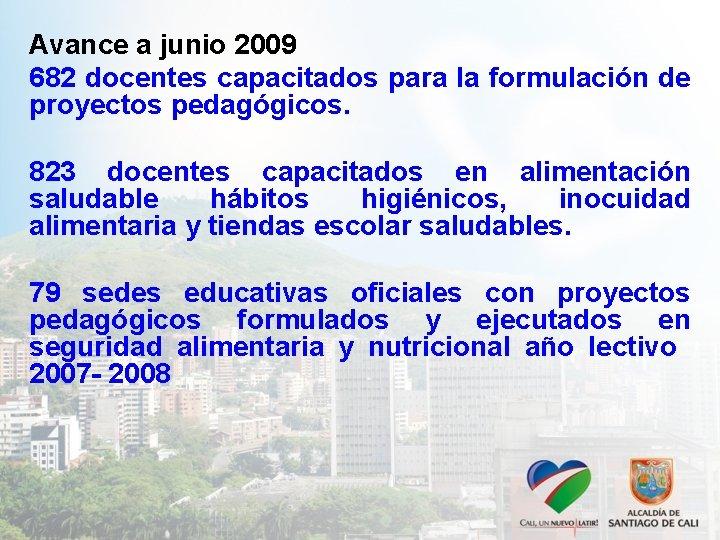 Avance a junio 2009 682 docentes capacitados para la formulación de proyectos pedagógicos. 823
