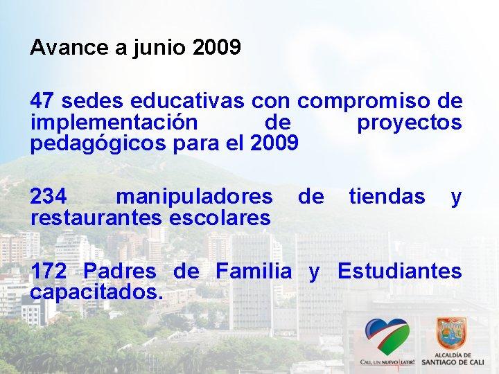 Avance a junio 2009 47 sedes educativas con compromiso de implementación de proyectos pedagógicos