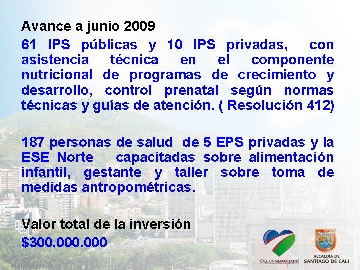 Avance a junio 2009 61 IPS públicas y 10 IPS privadas, con asistencia técnica