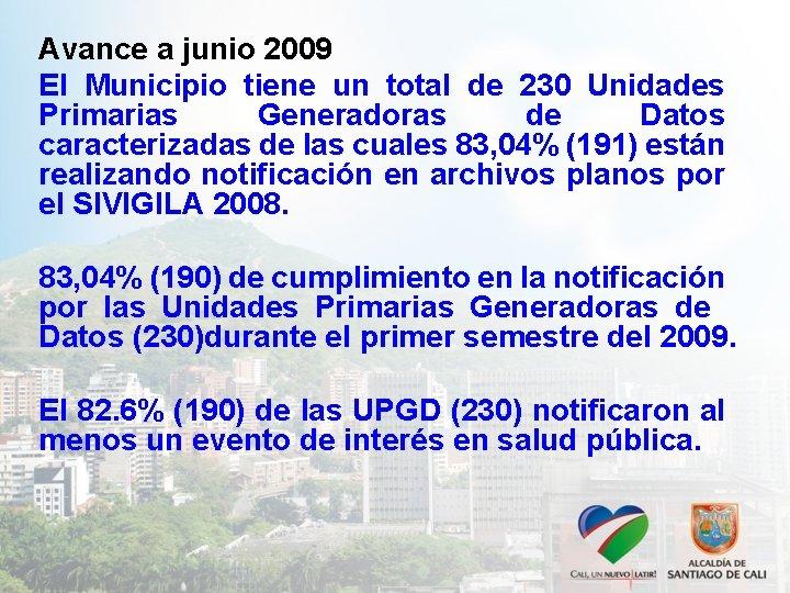 Avance a junio 2009 El Municipio tiene un total de 230 Unidades Primarias Generadoras