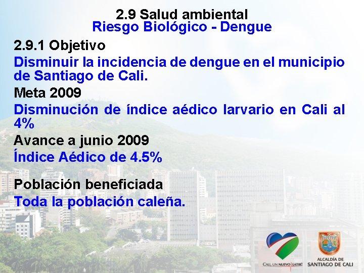 2. 9 Salud ambiental Riesgo Biológico - Dengue 2. 9. 1 Objetivo Disminuir la