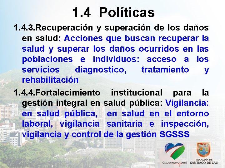 1. 4 Políticas 1. 4. 3. Recuperación y superación de los daños en salud: