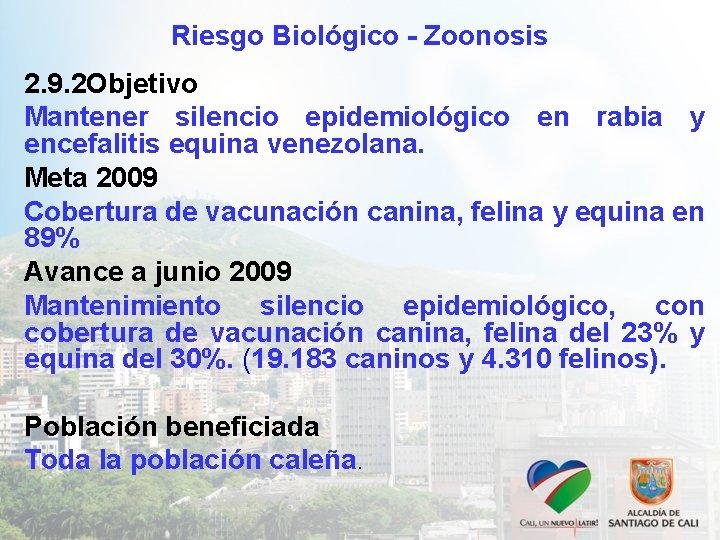 Riesgo Biológico - Zoonosis 2. 9. 2 Objetivo Mantener silencio epidemiológico en rabia y