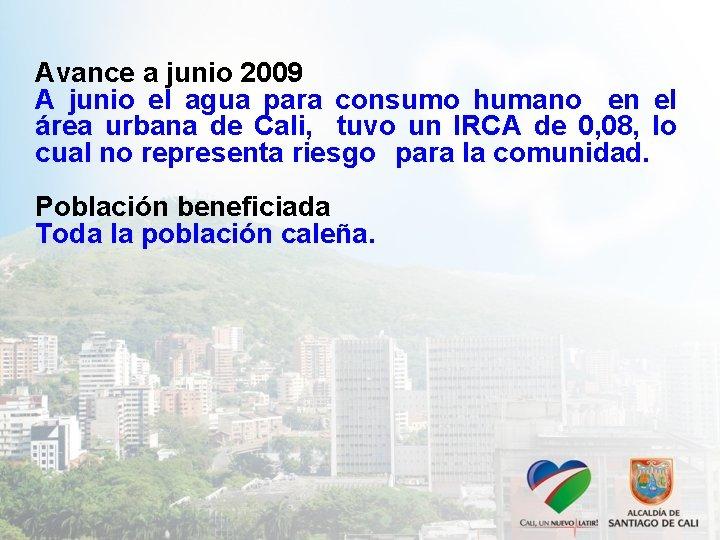 Avance a junio 2009 A junio el agua para consumo humano en el área