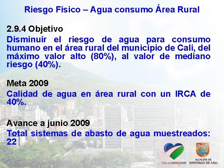 Riesgo Físico – Agua consumo Área Rural 2. 9. 4 Objetivo Disminuir el riesgo