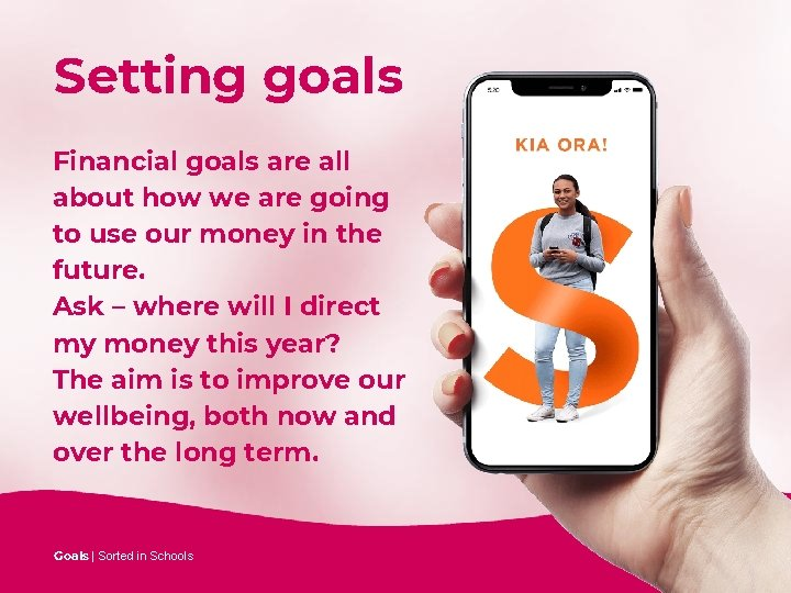 Setting goals Financial goals are all about how we are going to use our