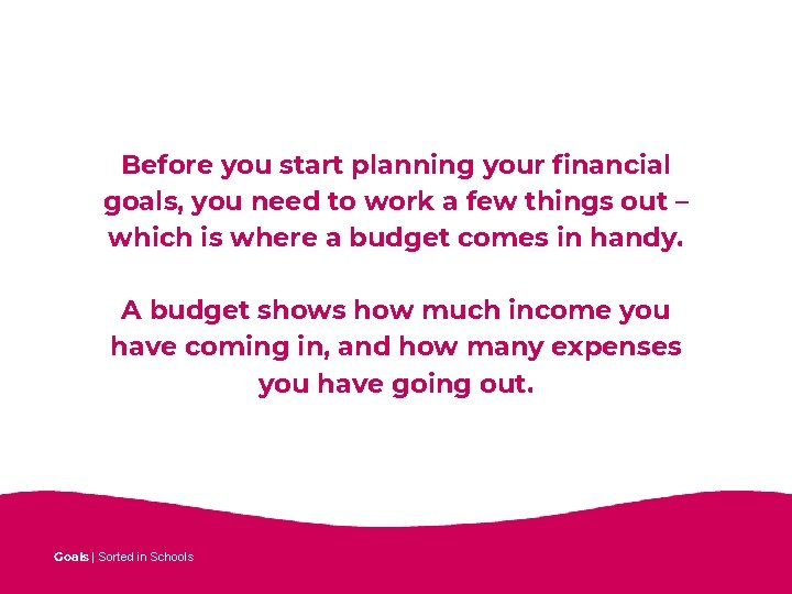 Before you start planning your financial goals, you need to work a few things