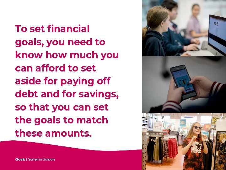 To set financial goals, you need to know how much you can afford to