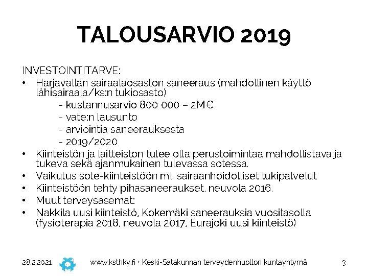 TALOUSARVIO 2019 INVESTOINTITARVE: • Harjavallan sairaalaosaston saneeraus (mahdollinen käyttö lähisairaala/ks: n tukiosasto) - kustannusarvio