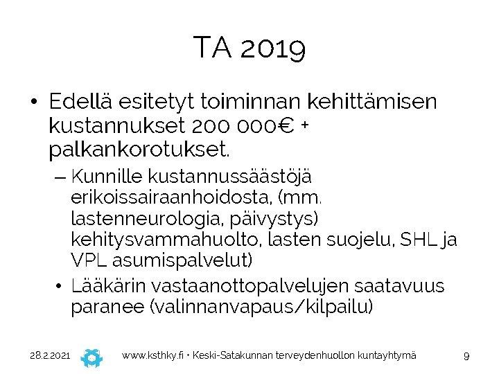 TA 2019 • Edellä esitetyt toiminnan kehittämisen kustannukset 200 000€ + palkankorotukset. – Kunnille