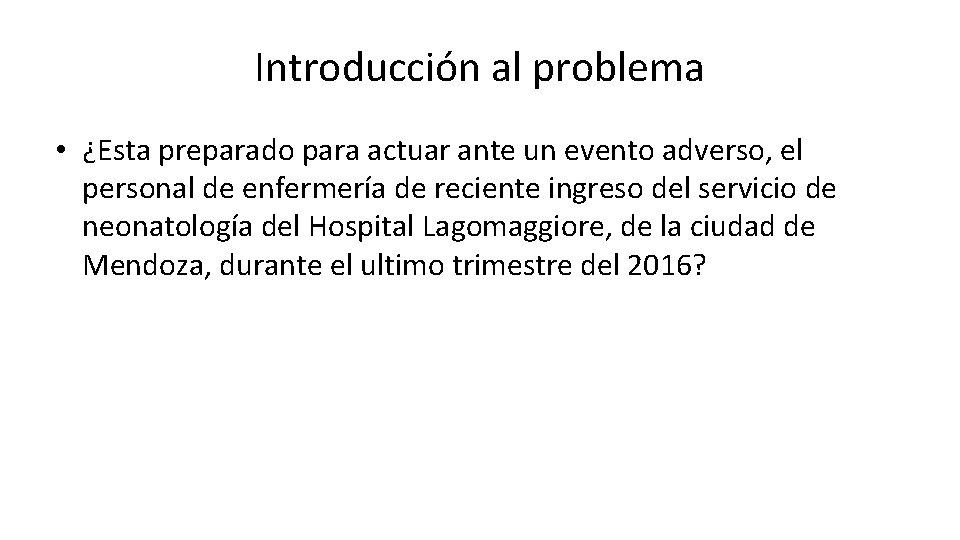 Introducción al problema • ¿Esta preparado para actuar ante un evento adverso, el personal