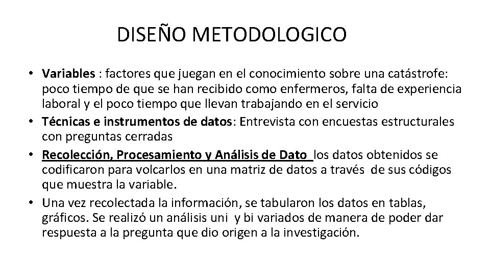 DISEÑO METODOLOGICO • Variables : factores que juegan en el conocimiento sobre una catástrofe:
