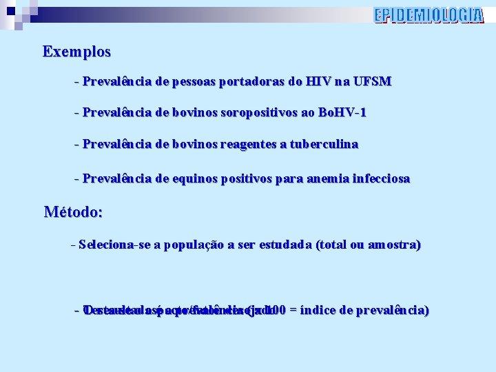 Exemplos - Prevalência de pessoas portadoras do HIV na UFSM - Prevalência de bovinos