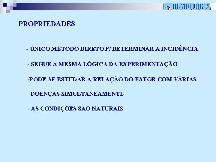 PROPRIEDADES - ÚNICO MÉTODO DIRETO P/ DETERMINAR A INCIDÊNCIA - SEGUE A MESMA LÓGICA