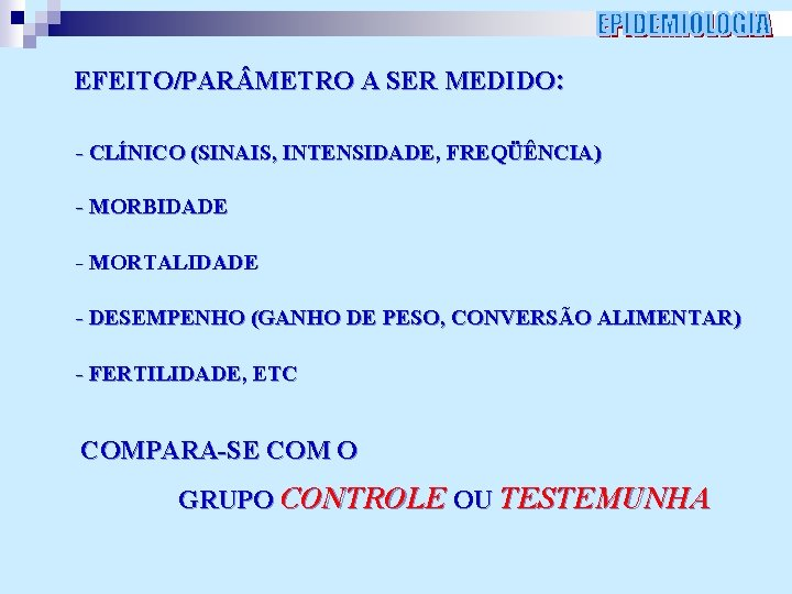 EFEITO/PAR METRO A SER MEDIDO: - CLÍNICO (SINAIS, INTENSIDADE, FREQÜÊNCIA) - MORBIDADE - MORTALIDADE