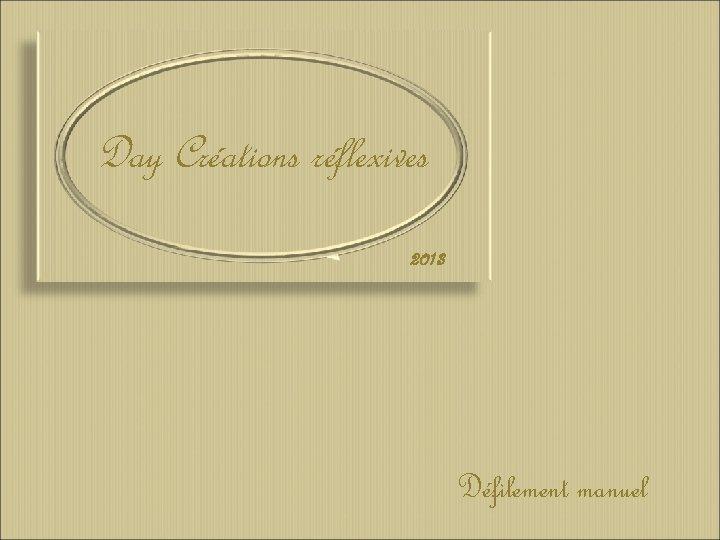Day Créations réflexives 2013 Défilement manuel