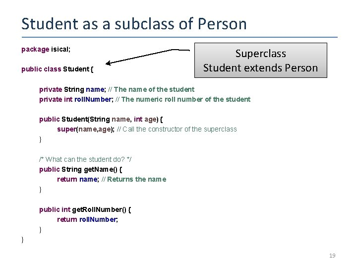 Student as a subclass of Person package isical; public class Student { Superclass Student