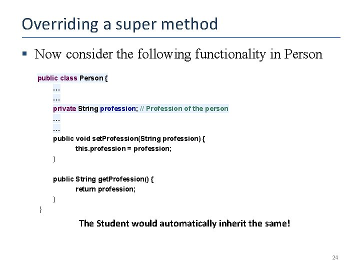 Overriding a super method § Now consider the following functionality in Person public class