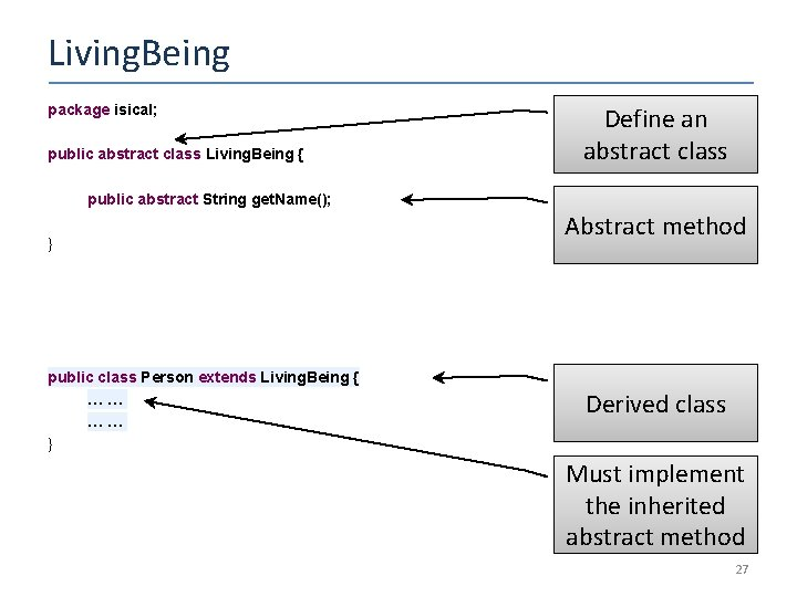Living. Being package isical; public abstract class Living. Being { Define an abstract class