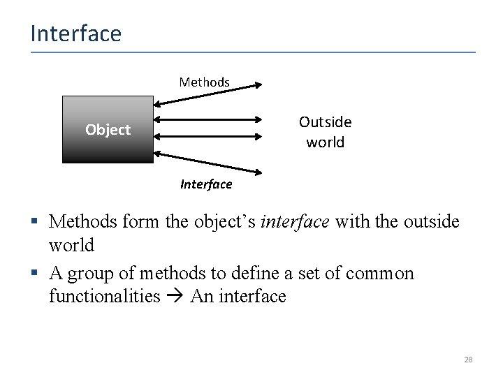 Interface Methods Outside world Object Interface § Methods form the object's interface with the