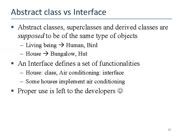 Abstract class vs Interface § Abstract classes, superclasses and derived classes are supposed to