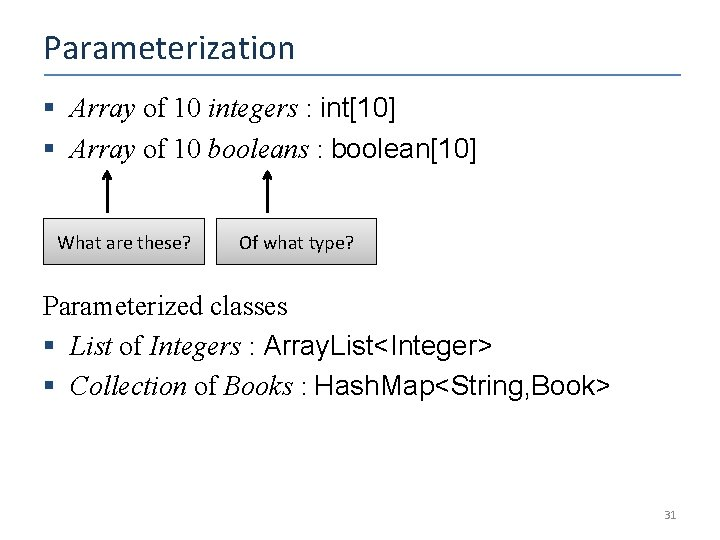 Parameterization § Array of 10 integers : int[10] § Array of 10 booleans :