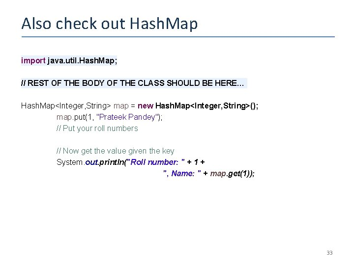 Also check out Hash. Map import java. util. Hash. Map; // REST OF THE