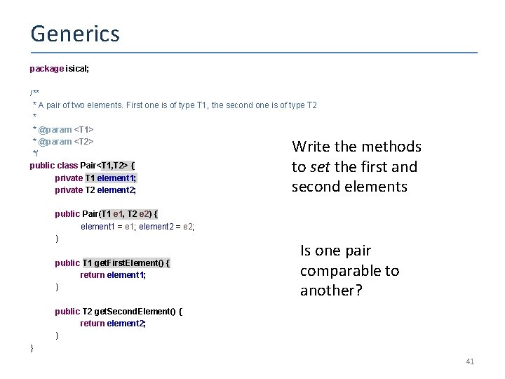 Generics package isical; /** * A pair of two elements. First one is of
