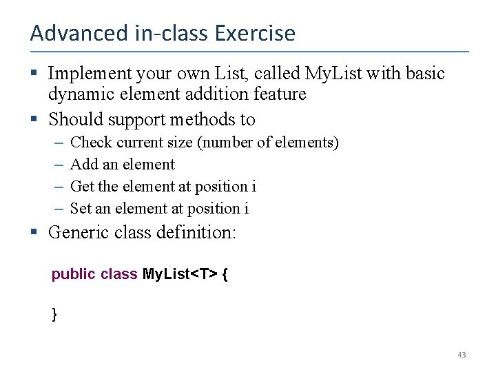 Advanced in-class Exercise § Implement your own List, called My. List with basic dynamic