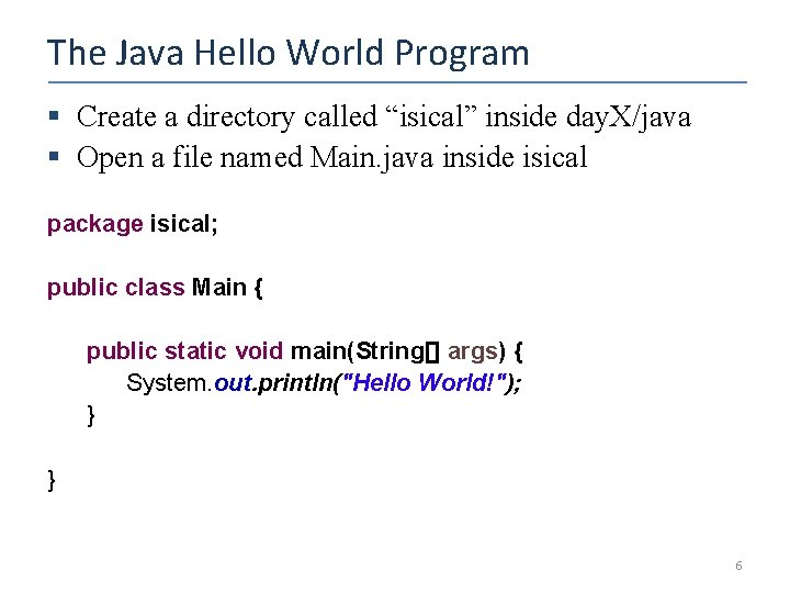"""The Java Hello World Program § Create a directory called """"isical"""" inside day. X/java"""