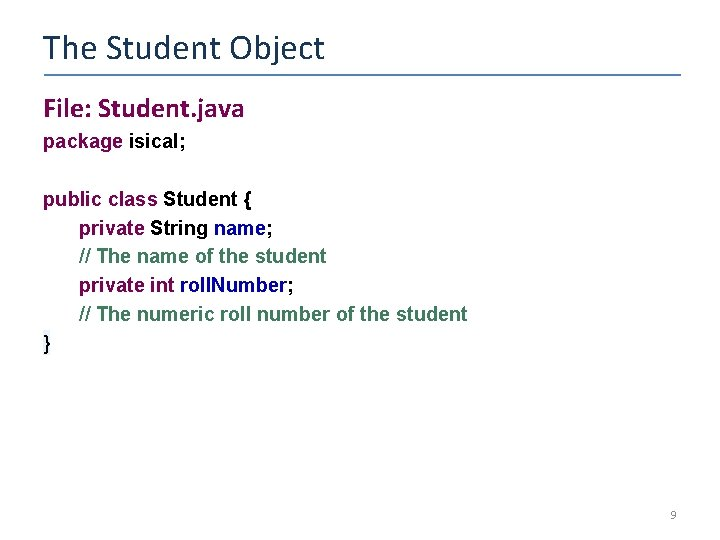 The Student Object File: Student. java package isical; public class Student { private String
