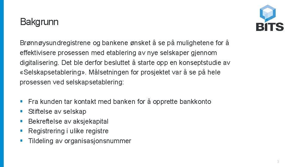 Bakgrunn Brønnøysundregistrene og bankene ønsket å se på mulighetene for å effektivisere prosessen med
