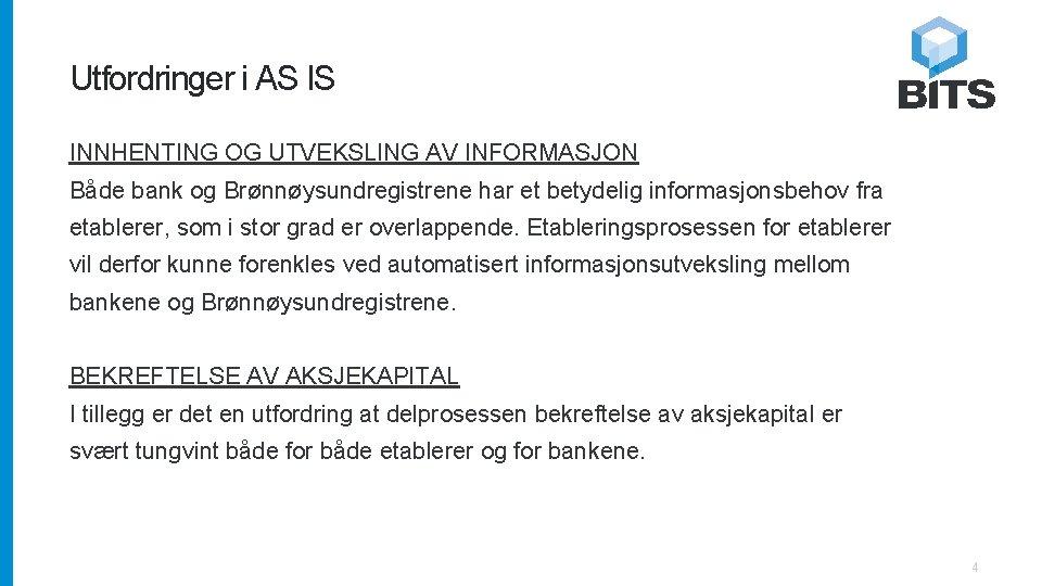 Utfordringer i AS IS INNHENTING OG UTVEKSLING AV INFORMASJON Både bank og Brønnøysundregistrene har