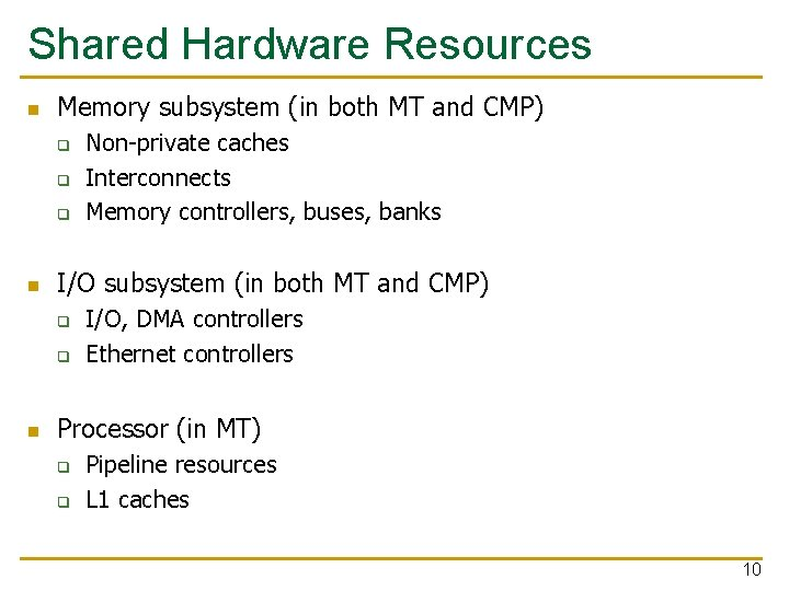 Shared Hardware Resources n Memory subsystem (in both MT and CMP) q q q