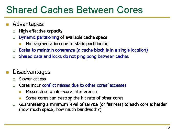Shared Caches Between Cores n Advantages: q q n High effective capacity Dynamic partitioning