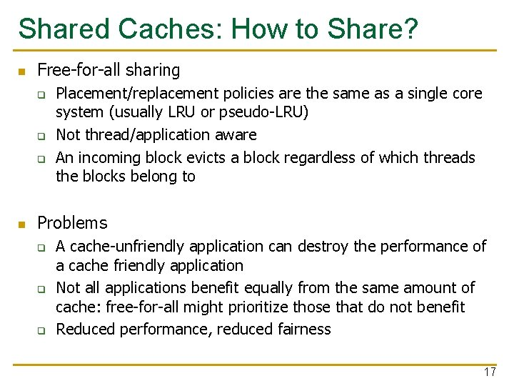 Shared Caches: How to Share? n Free-for-all sharing q q q n Placement/replacement policies