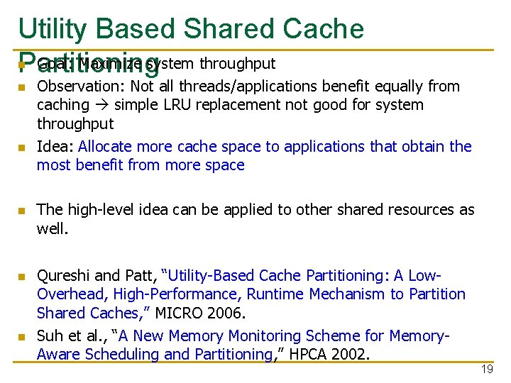 Utility Based Shared Cache Goal: Maximize system throughput Partitioning n n n Observation: Not