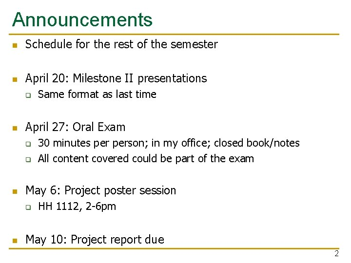 Announcements n Schedule for the rest of the semester n April 20: Milestone II