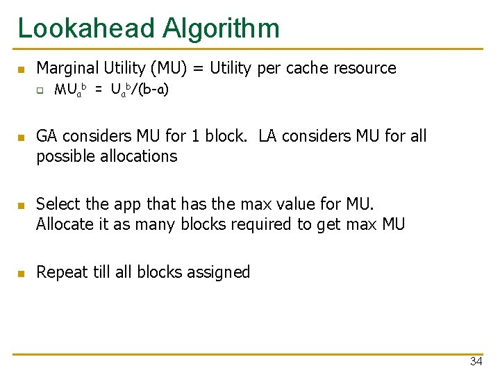 Lookahead Algorithm n Marginal Utility (MU) = Utility per cache resource q n n