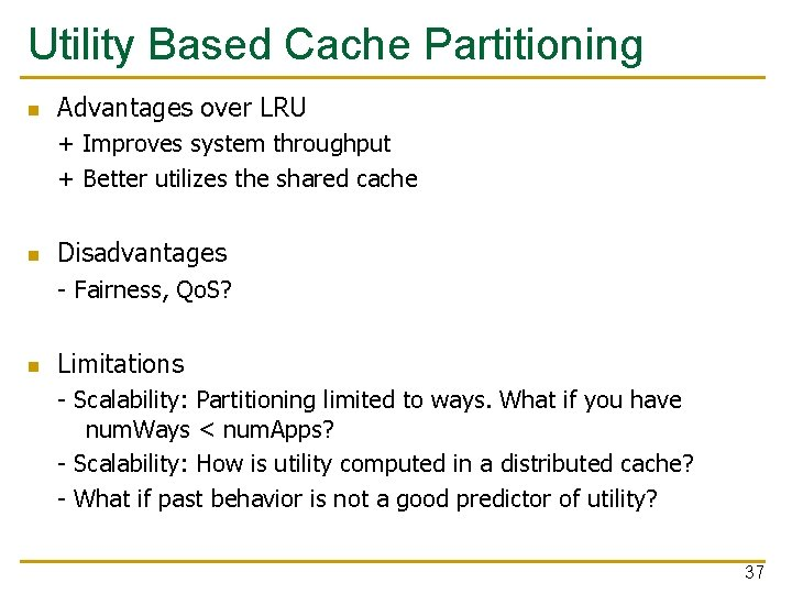 Utility Based Cache Partitioning n Advantages over LRU + Improves system throughput + Better