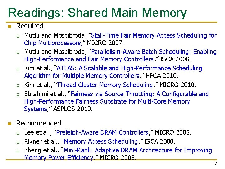 "Readings: Shared Main Memory n Required q q q n Mutlu and Moscibroda, ""Stall-Time"