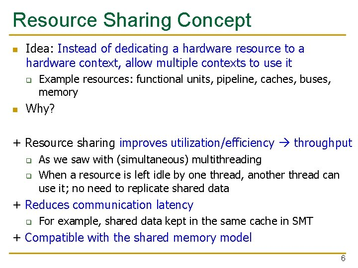 Resource Sharing Concept n Idea: Instead of dedicating a hardware resource to a hardware