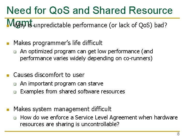 Need for Qo. S and Shared Resource Mgmt. n Why is unpredictable performance (or