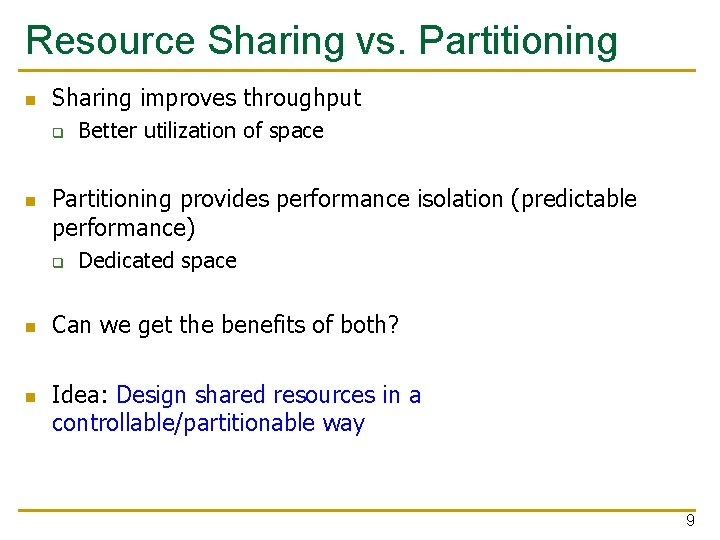 Resource Sharing vs. Partitioning n Sharing improves throughput q n Partitioning provides performance isolation