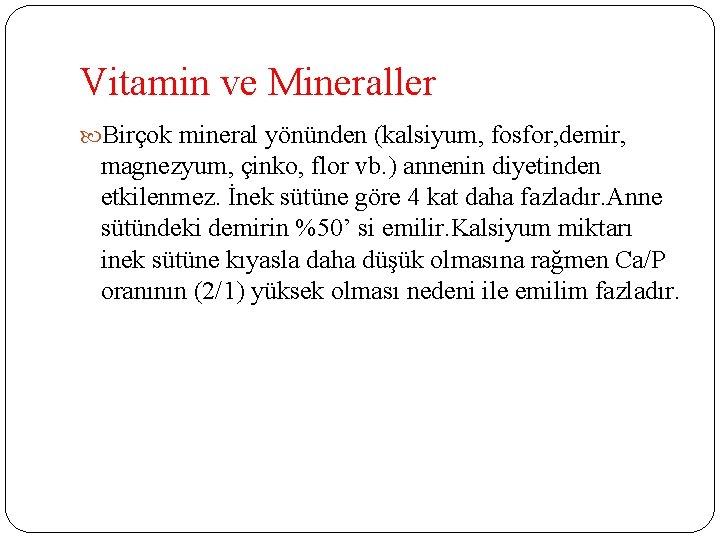 Vitamin ve Mineraller Birçok mineral yönünden (kalsiyum, fosfor, demir, magnezyum, çinko, flor vb. )