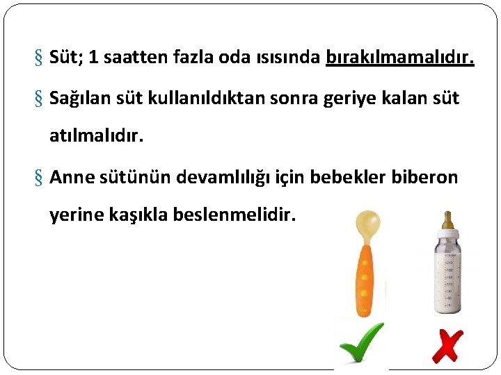 § Süt; 1 saatten fazla oda ısısında bırakılmamalıdır. § Sağılan süt kullanıldıktan sonra geriye